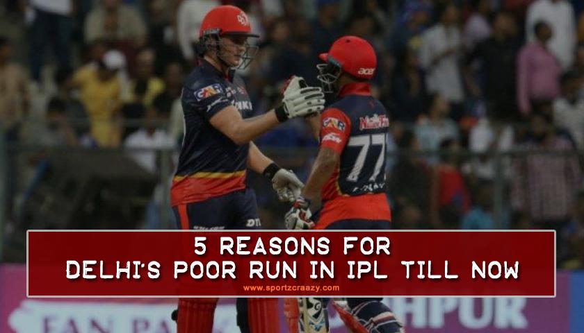 5 Reasons For Delhi's Poor Run in IPL Till Now