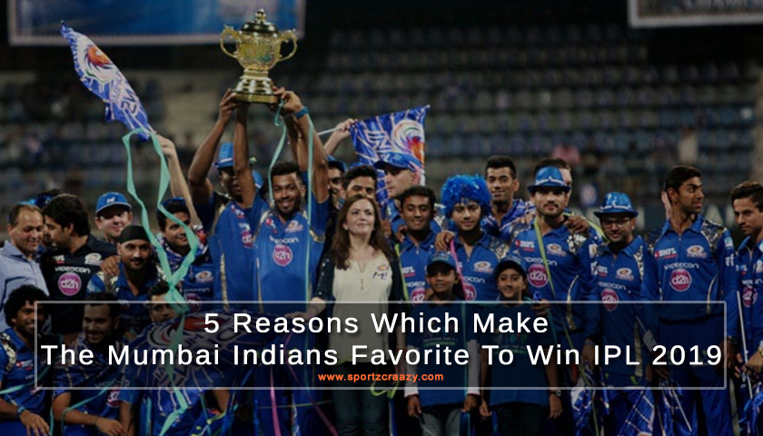 5 reasons which make the Mumbai Indians favorite to win IPL 2019