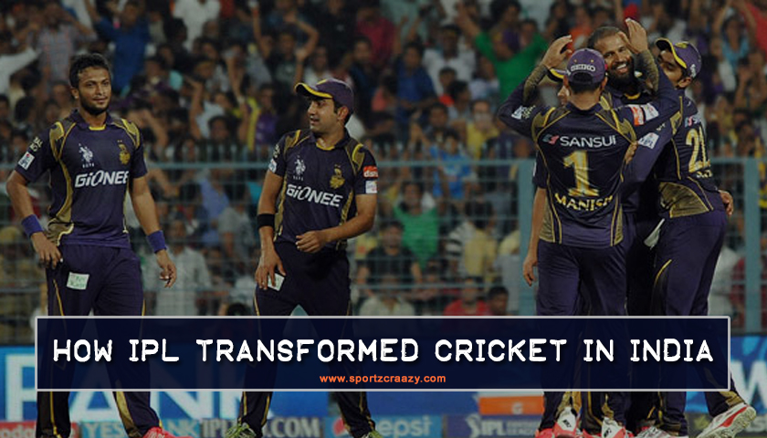 How IPL Transformed Cricket In India