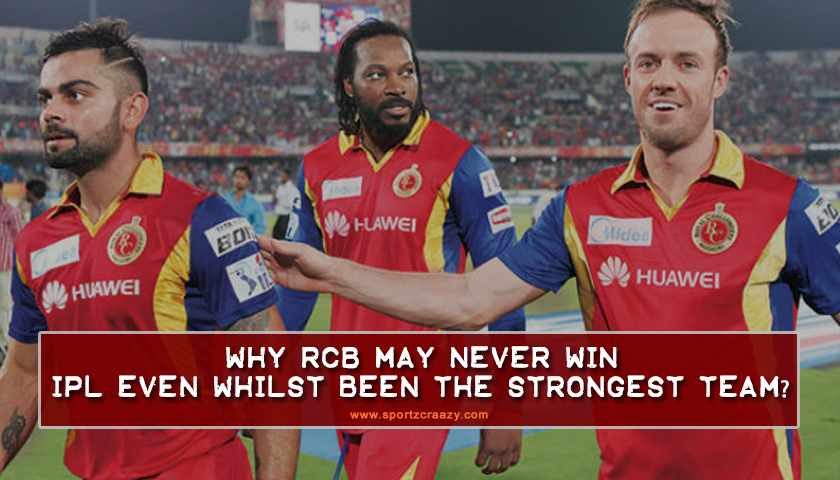 Why RCB may never win IPL even whilst been the strongest team