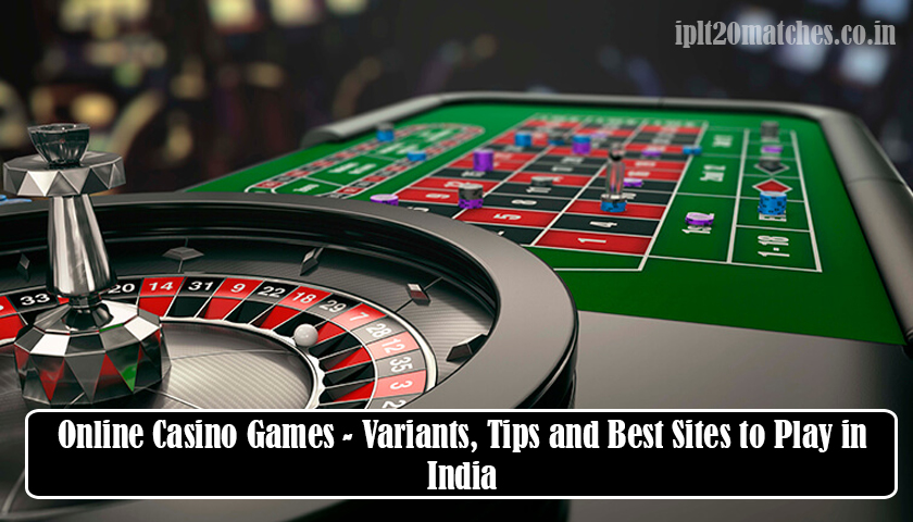 Online Casino Games - Variants, Tips and Best Sites to Play in India