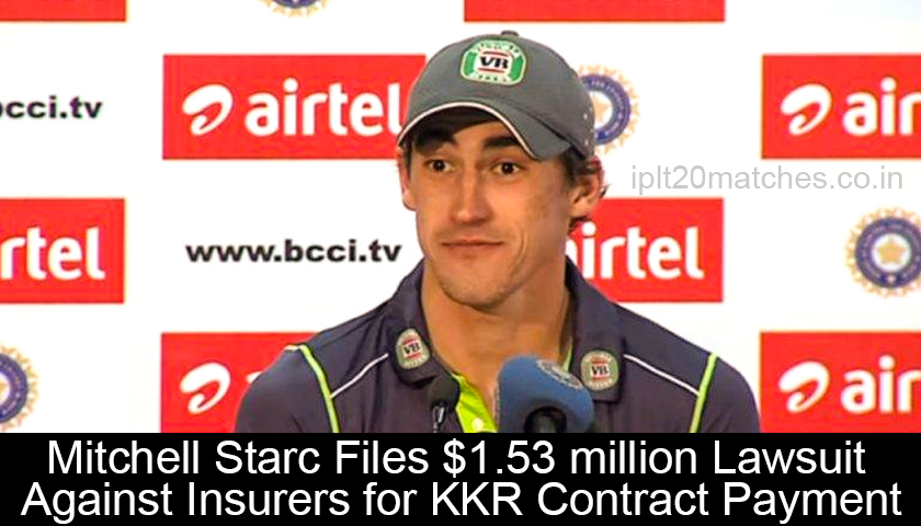 Mitchell Starc Lawsuit Against Insurers for KKR Contract Payment